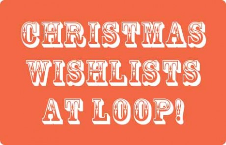 Christmas Wishlists from the Loopettes at Loop, London