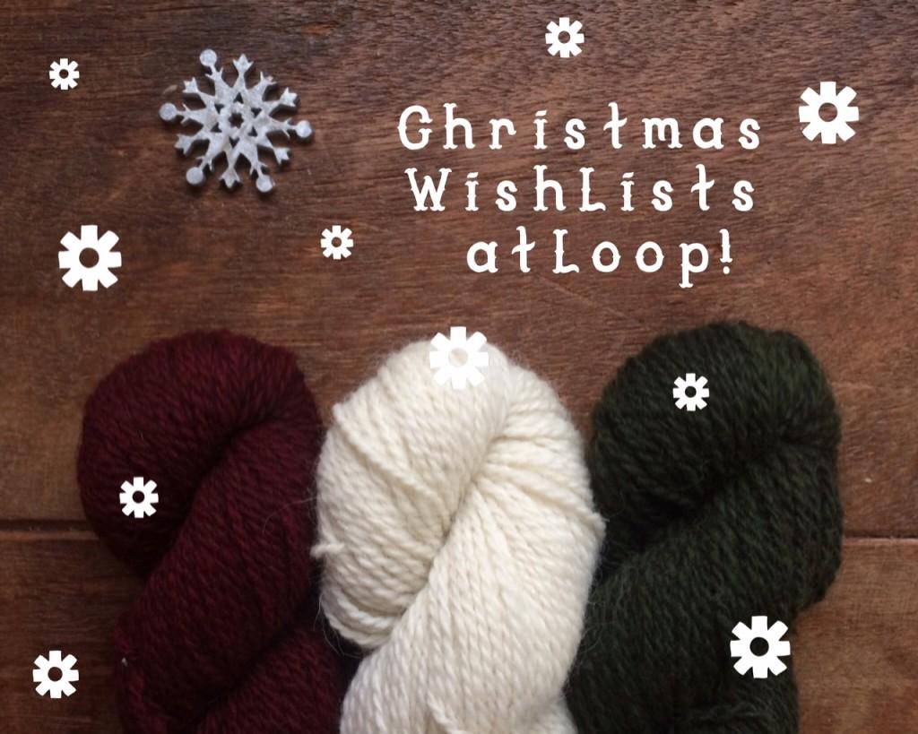 Christmas Wish Lists At Loop. Loop, London www.loopknitlounge.com
