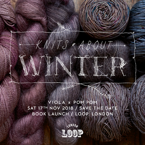 Knits About Winter by Emily Foden of Viola Yarns at Loop London
